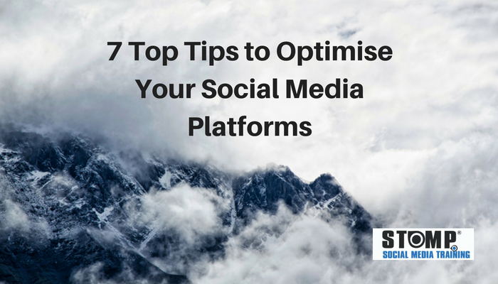 7 Top Tips to Optimise Your Social Media Platforms STOMP Social Media Training