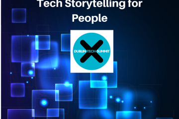tech storytelling for people Dublin Tech Summit