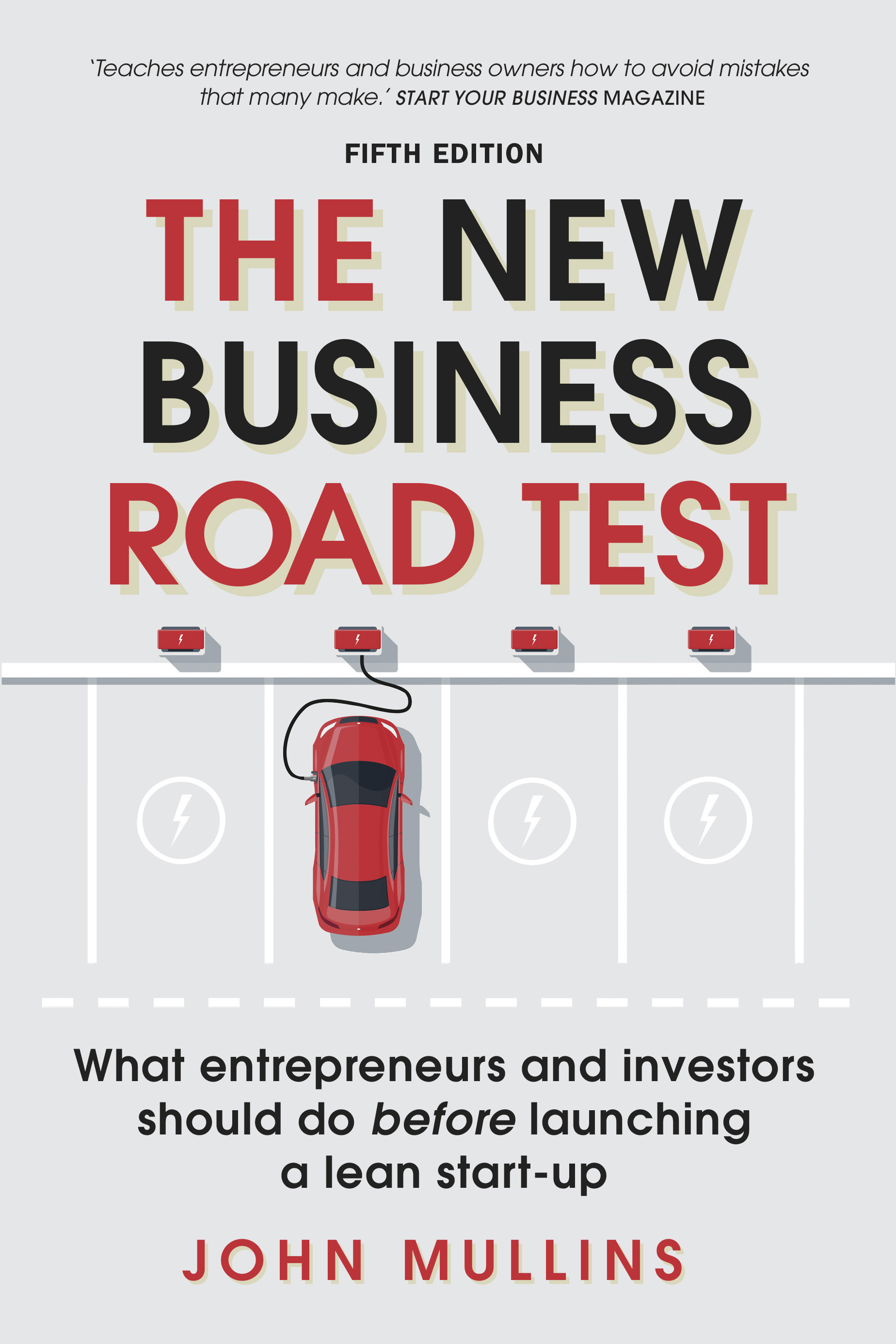 The New Business Road Test: What entrepreneurs and investors should do before launching a lean start-up (5th Edition), reviewed