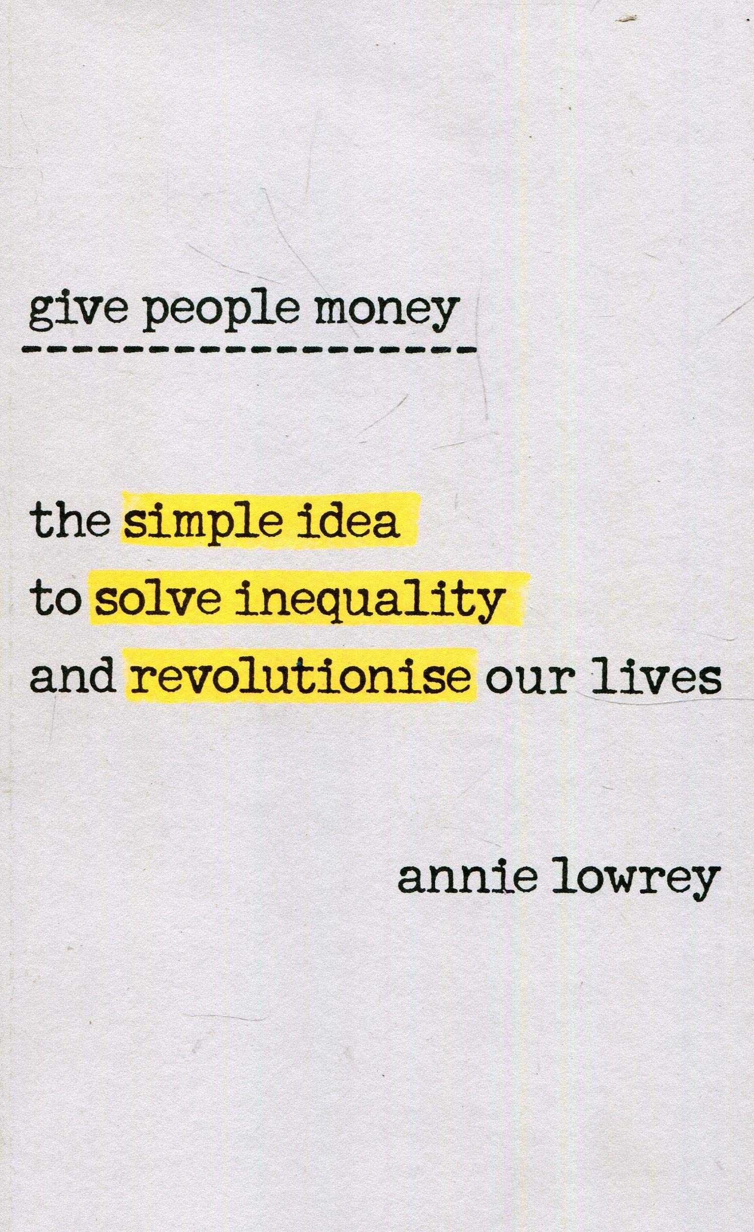 Give People Money: The Simple Idea to Solve Inequality and Revolutionise our Lives, reviewed