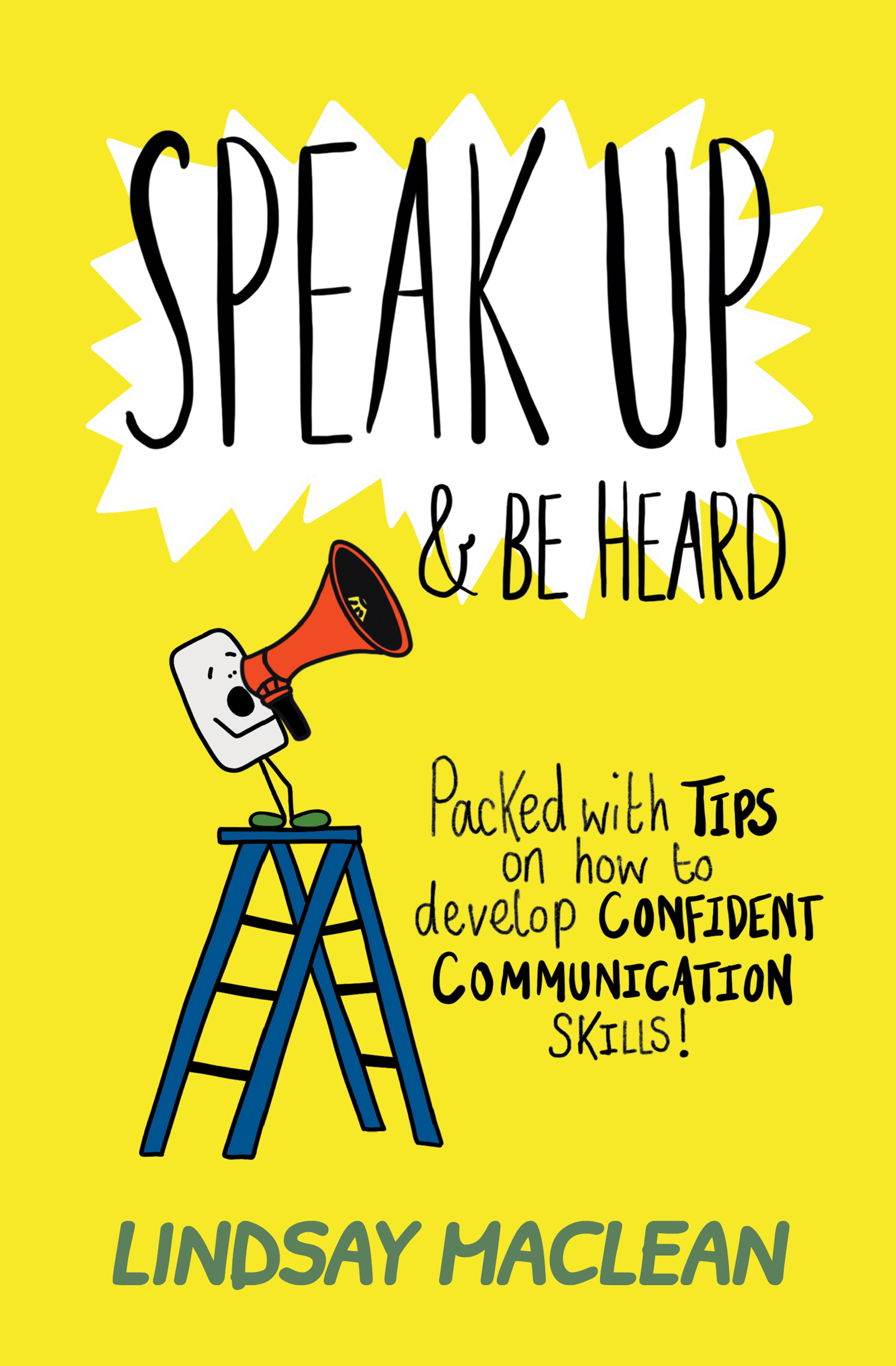 Speak Up and Be Heard: Packed with Tips on how to develop confident communications skills, reviewed
