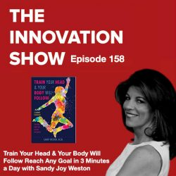 The Innovation Show: Train Your Head and Your Body Will Follow with Sandy Joy Weston